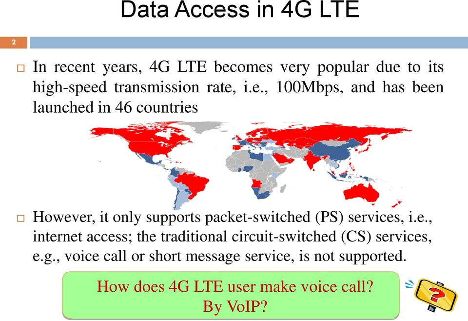 i.e., 100Mbps, and has been launched in 46 countries However, it only supports packet-switched (PS)