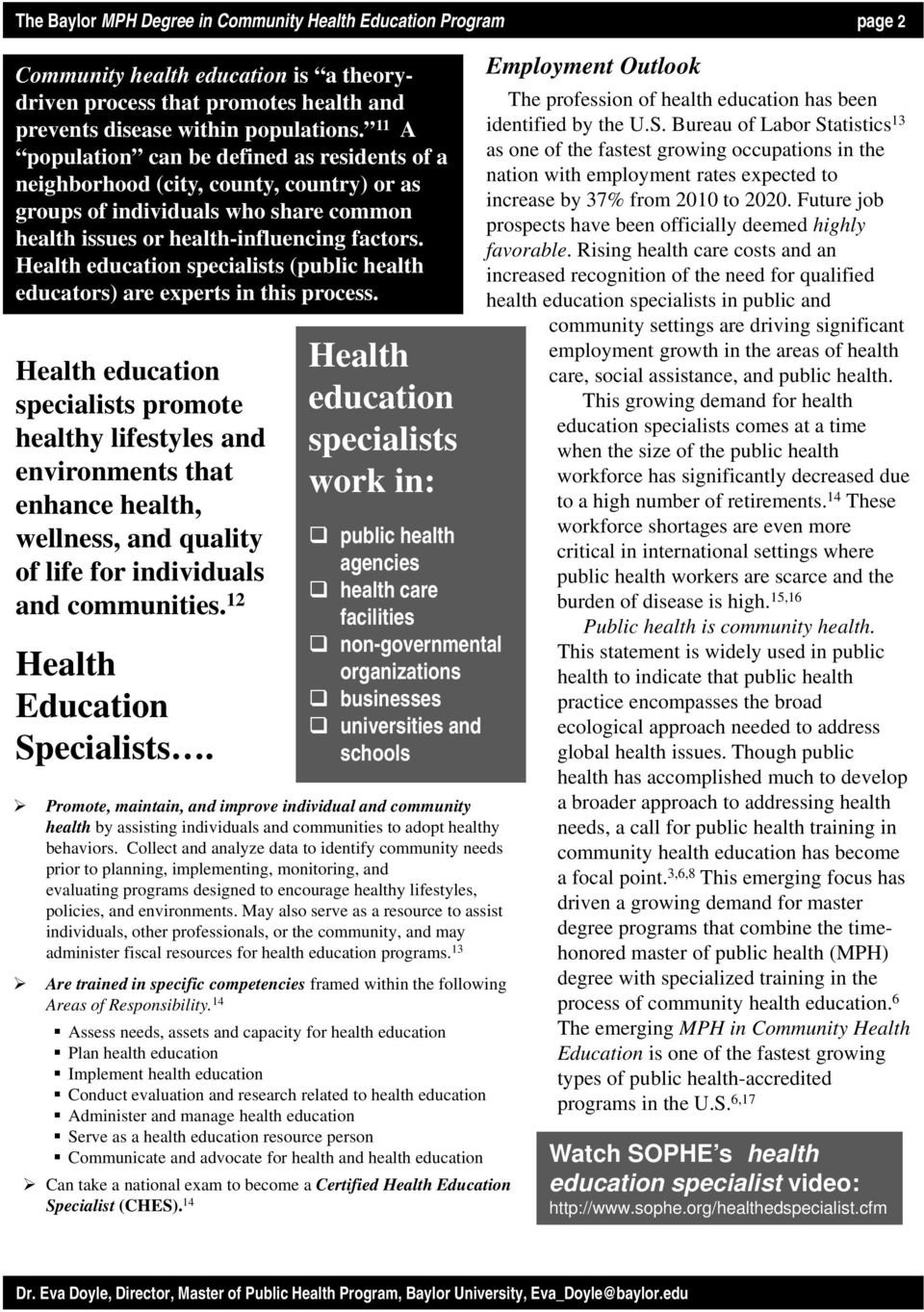 Health education specialists (public health educators) are experts in this process.