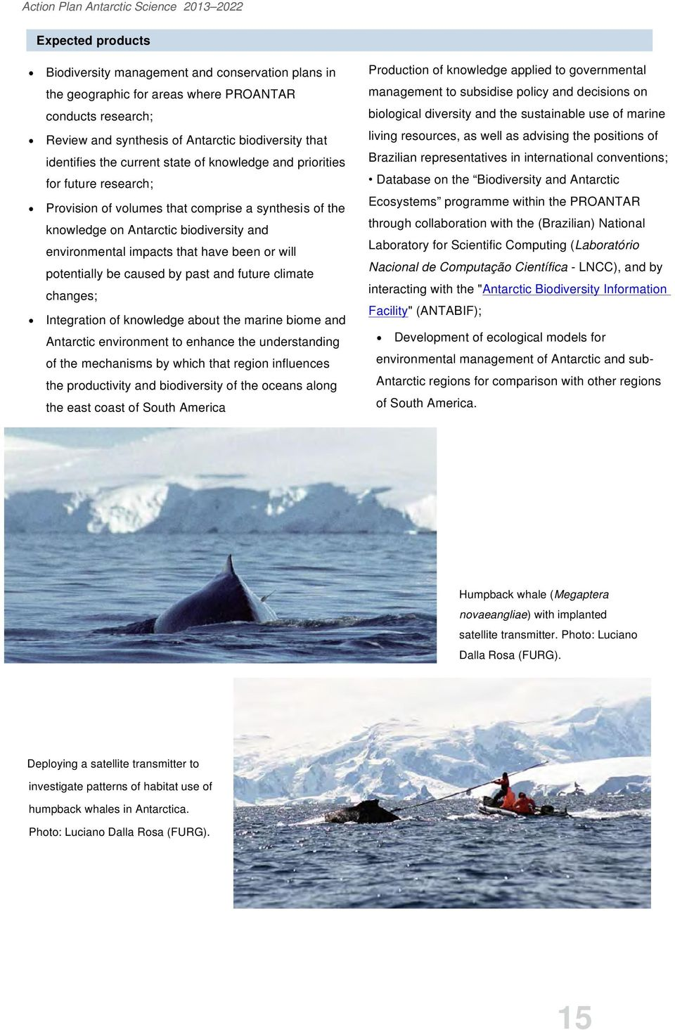 will potentially be caused by past and future climate changes; Integration of knowledge about the marine biome and Antarctic environment to enhance the understanding of the mechanisms by which that