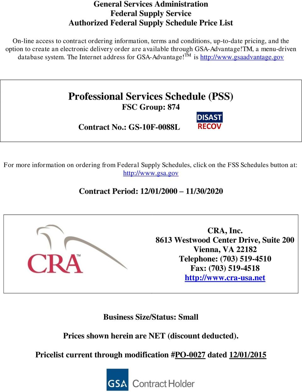 gov Professional Services Schedule (PSS) FSC Group: 874 Contract No.: GS-10F-0088L For more information on ordering from Federal Supply Schedules, click on the FSS Schedules button at: http://www.gsa.