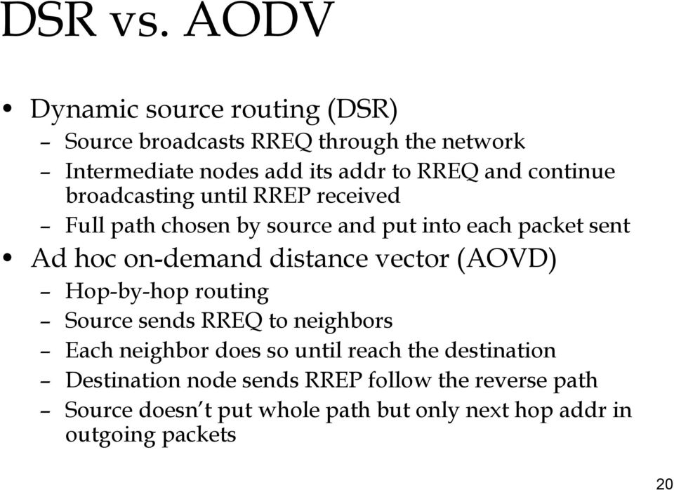 continue broadcasting until RREP received Full path chosen by source and put into each packet sent Ad hoc on-demand