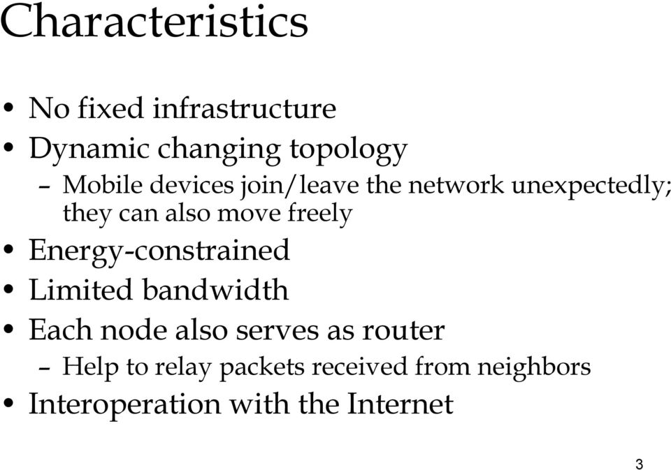 Energy-constrained Limited bandwidth Each node also serves as router Help