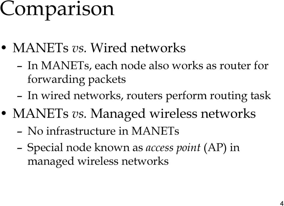 packets In wired networks, routers perform routing task MANETs vs.
