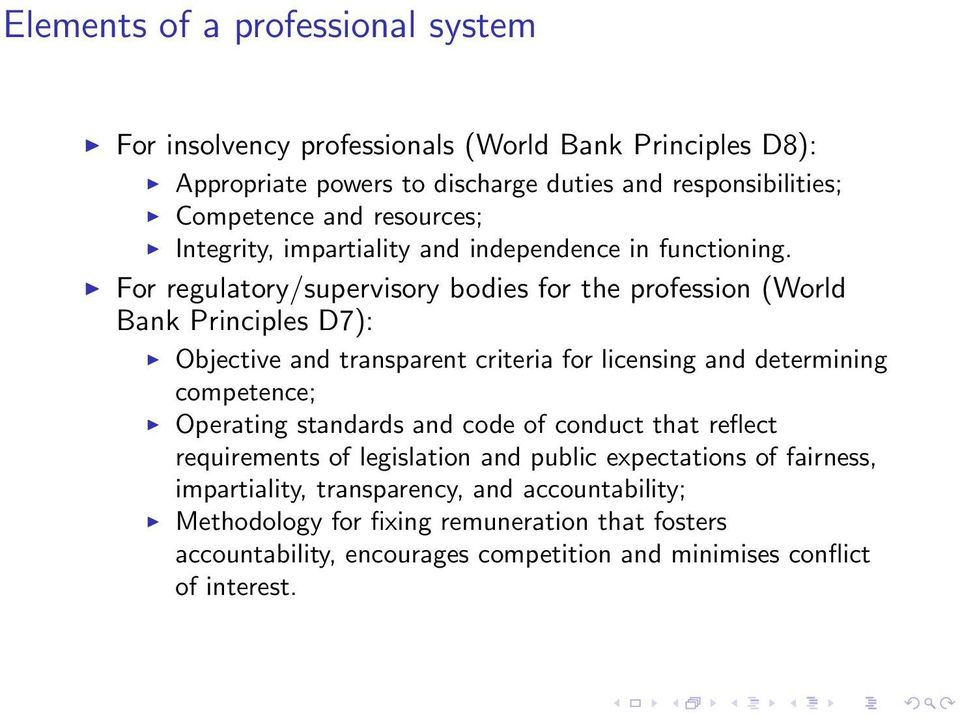 For regulatory/supervisory bodies for the profession (World Bank Principles D7): Objective and transparent criteria for licensing and determining competence; Operating