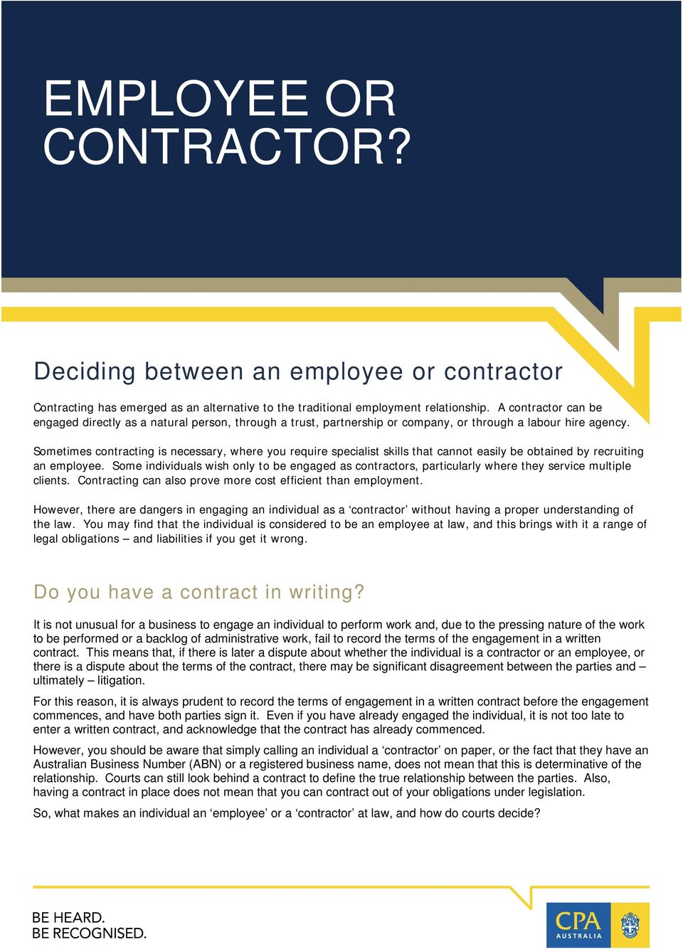 Sometimes contracting is necessary, where you require specialist skills that cannot easily be obtained by recruiting an employee.