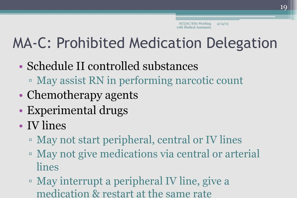 not start peripheral, central or IV lines May not give medications via central or