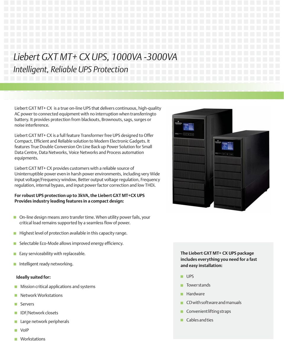 Liebert GXT MT+ CX is a full feature Transformer free UPS designed to Offer Compact, Efficient and Reliable solution to Modern Electronic Gadgets.