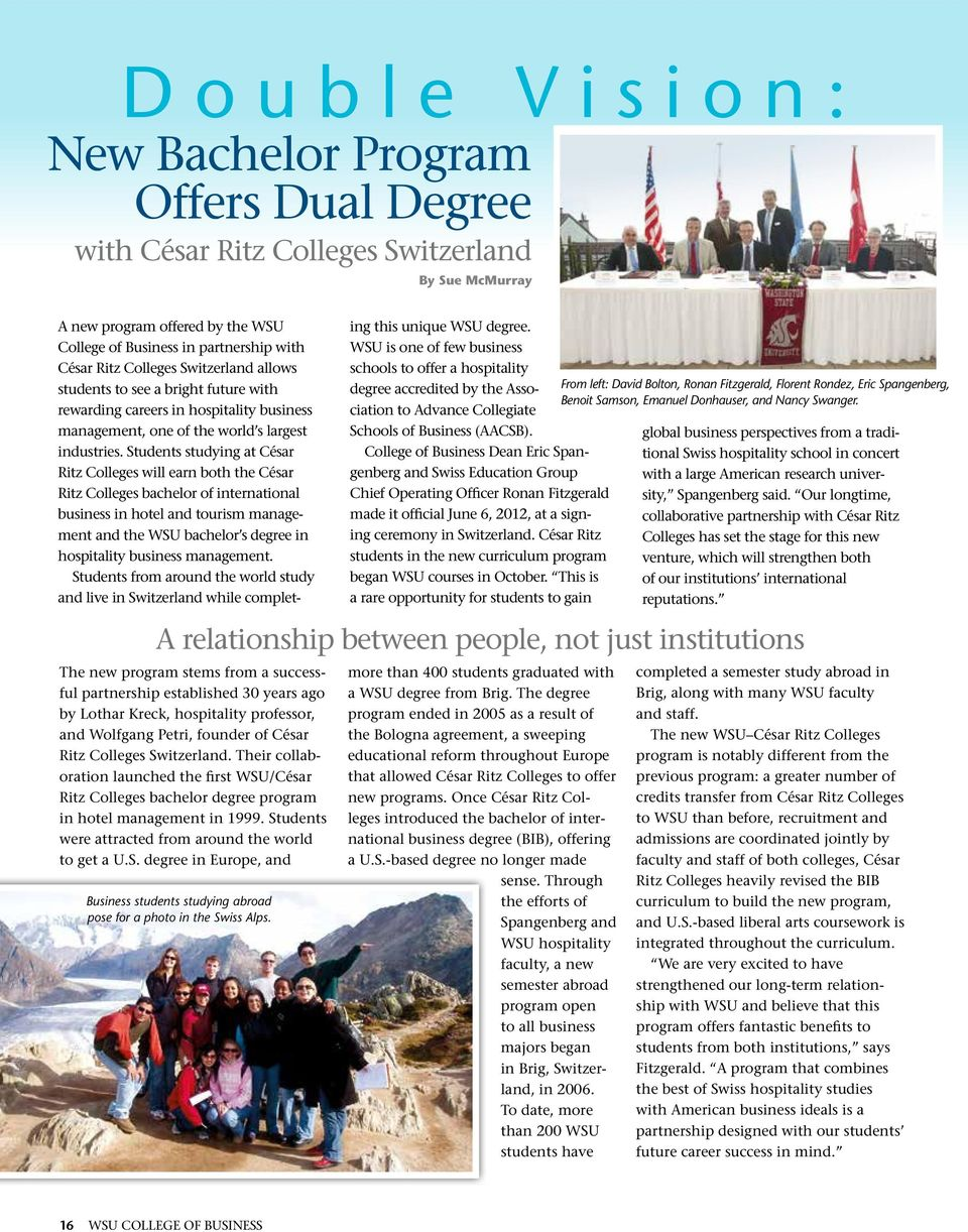 Their collaboration launched the first WSU/César Ritz Colleges bachelor degree program in hotel management in 1999. Students were attracted from around the world to get a U.S. degree in Europe, and Business students studying abroad pose for a photo in the Swiss Alps.