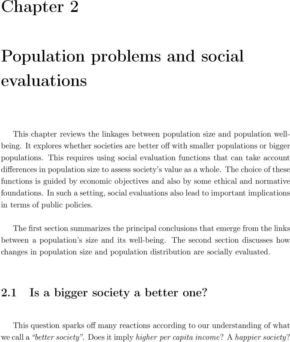 This requires using social evaluation functions that can take account differences in population size to assess society s value as a whole.