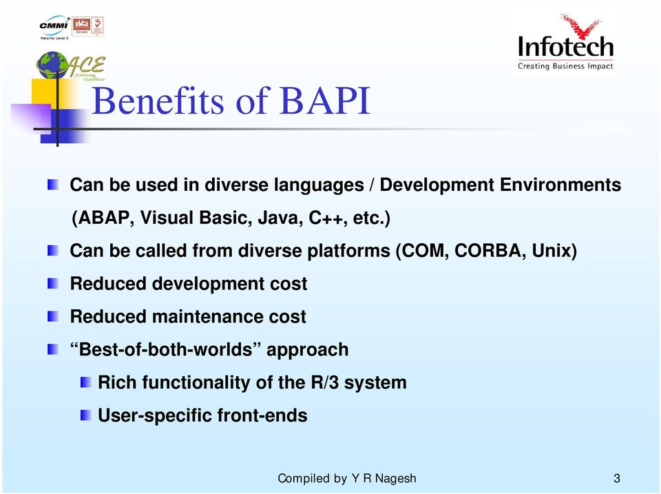 ) Can be called from diverse platforms (COM, CORBA, Unix) Reduced development cost