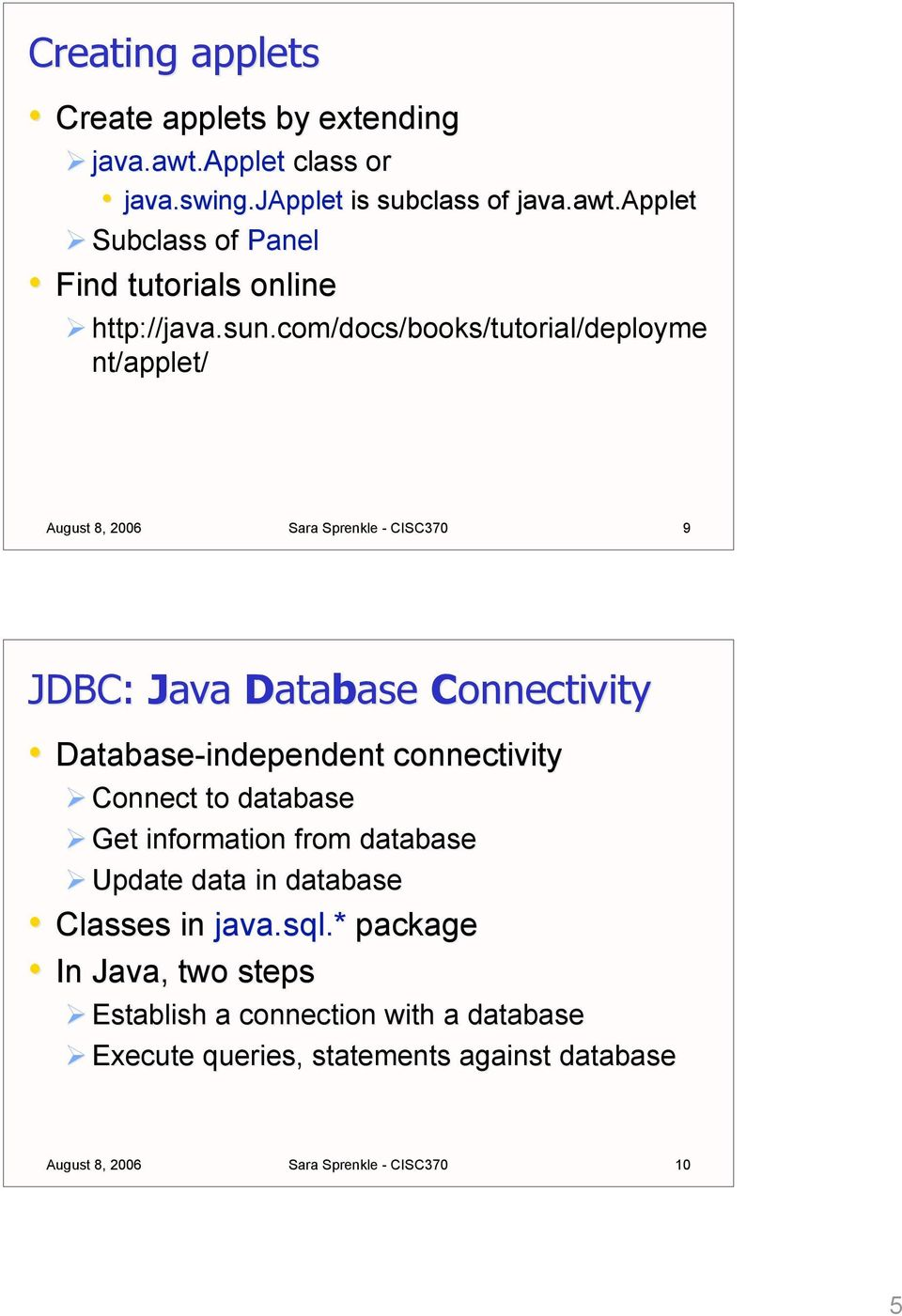 connectivity Connect to database Get information from database Update data in database Classes in java.sql sql.