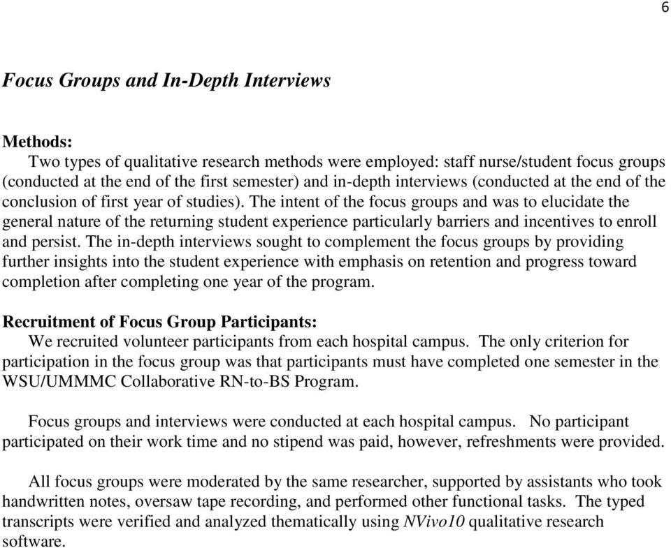 The intent of the focus groups and was to elucidate the general nature of the returning student experience particularly barriers and incentives to enroll and persist.