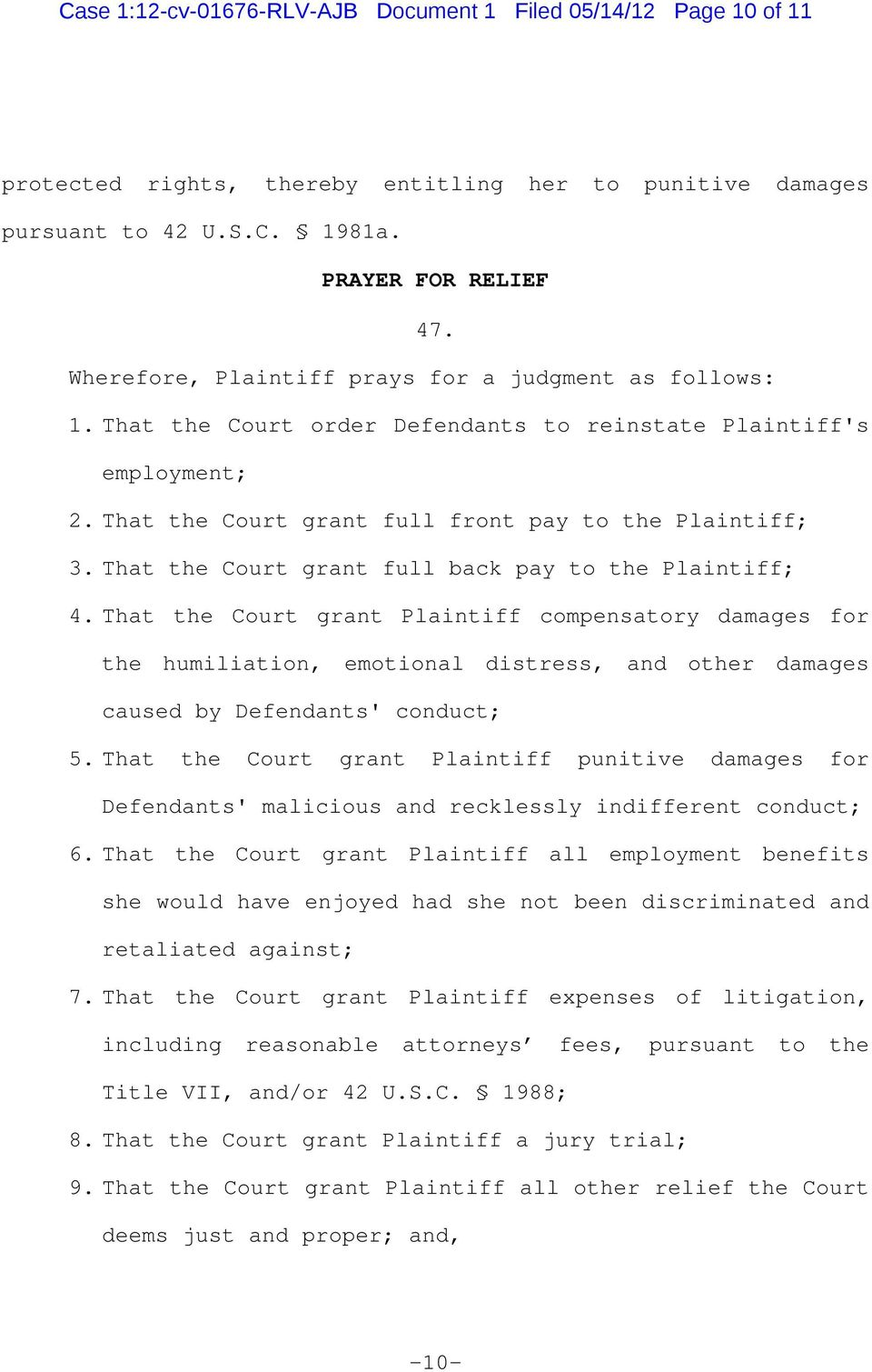 That the Court grant full back pay to the Plaintiff; 4. That the Court grant Plaintiff compensatory damages for the humiliation, emotional distress, and other damages caused by Defendants' conduct; 5.