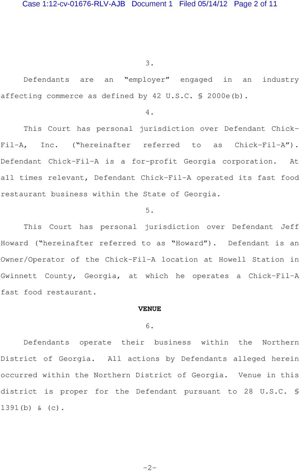 At all times relevant, Defendant Chick-Fil-A operated its fast food restaurant business within the State of Georgia. 5.