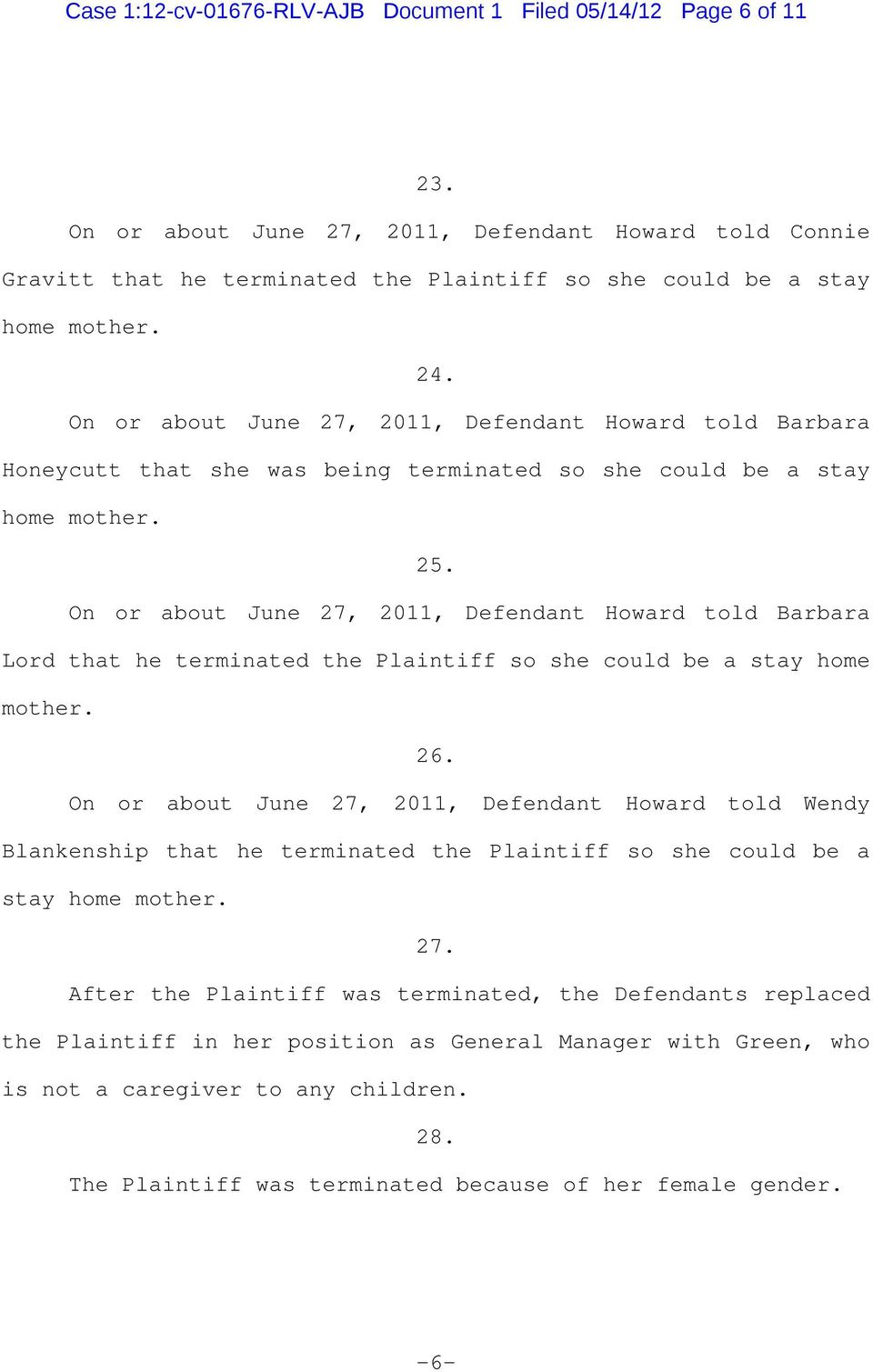 On or about June 27, 2011, Defendant Howard told Barbara Honeycutt that she was being terminated so she could be a stay home mother. 25.