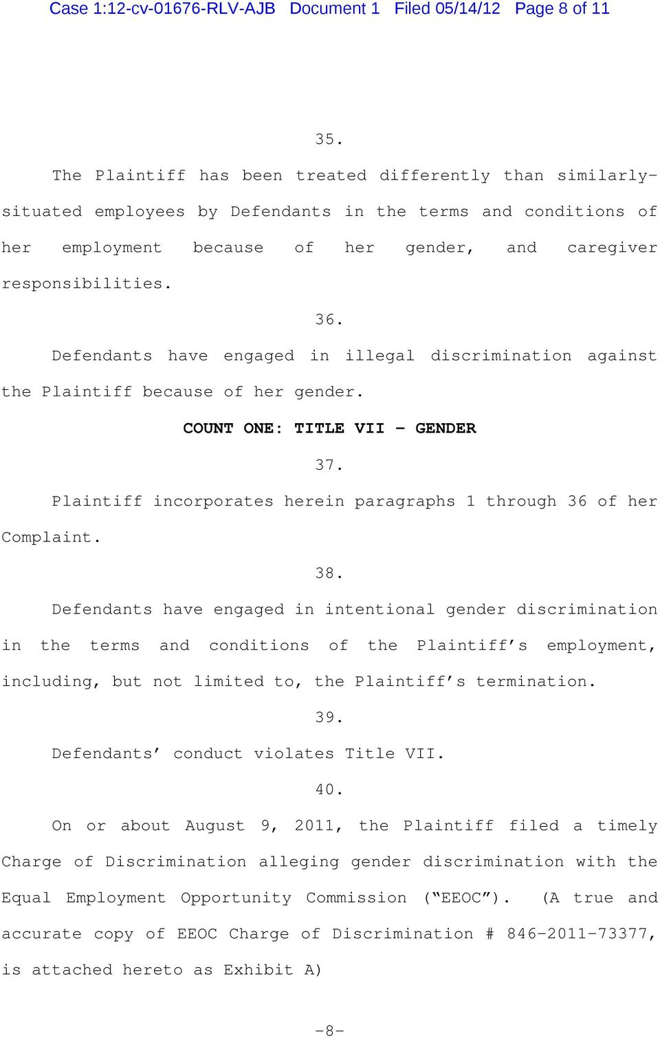 Defendants have engaged in illegal discrimination against the Plaintiff because of her gender. COUNT ONE: TITLE VII - GENDER 37. Plaintiff incorporates herein paragraphs 1 through 36 of her Complaint.