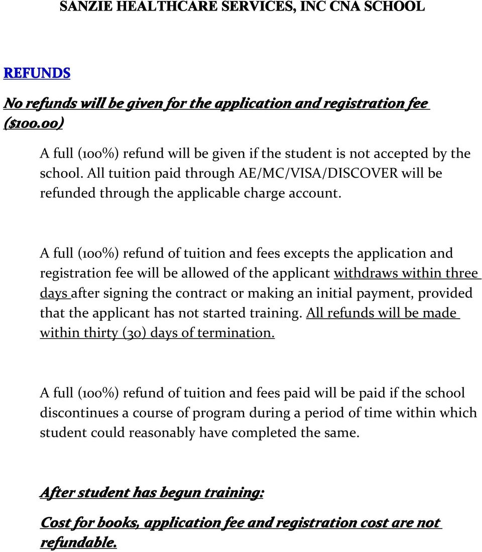 A full (100%) refund of tuition and fees excepts the application and registration fee will be allowed of the applicant withdraws within three days after signing the contract or making an initial