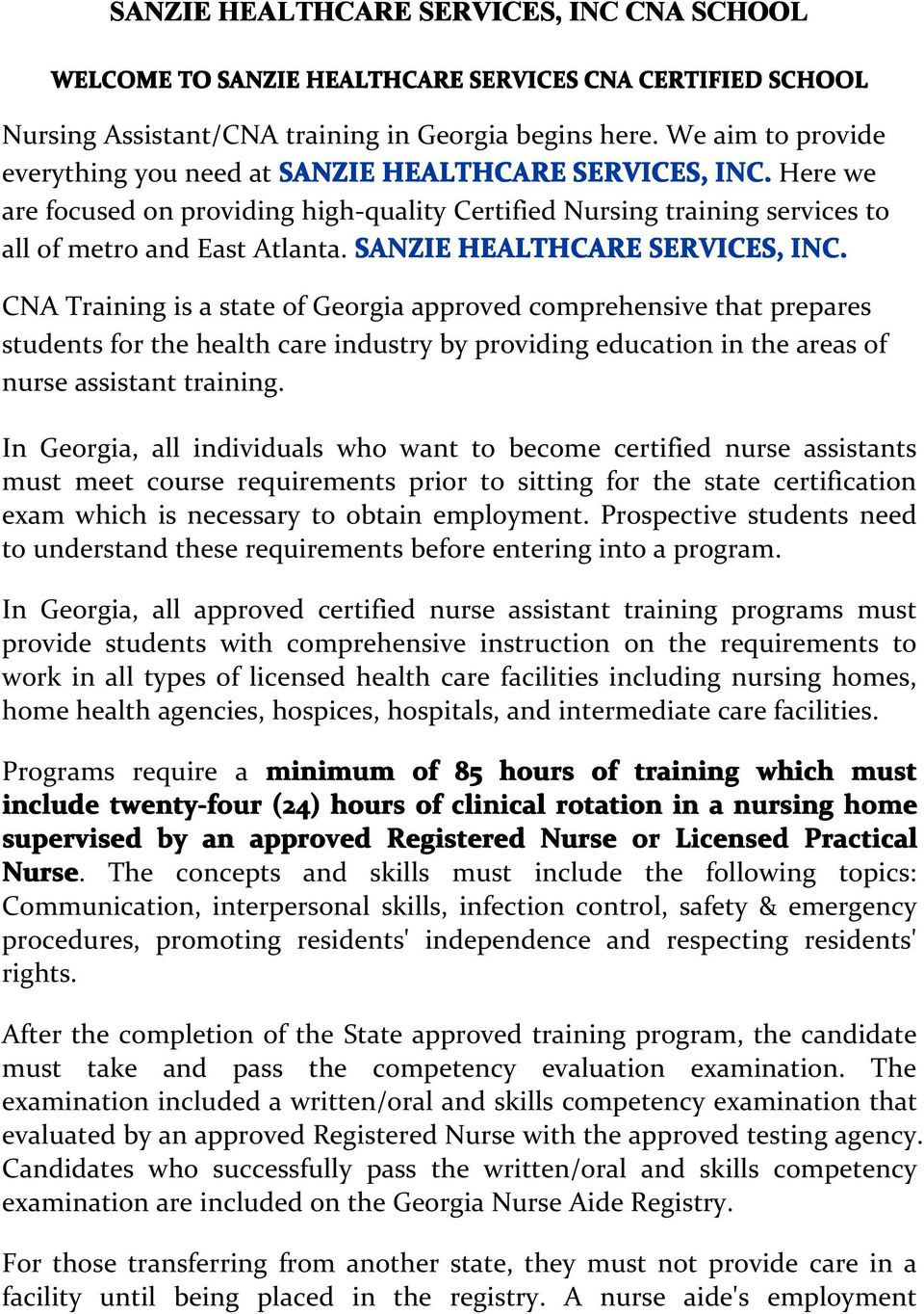 CNA Training is a state of Georgia approved comprehensive that prepares students for the health care industry by providing education in the areas of nurse assistant training.