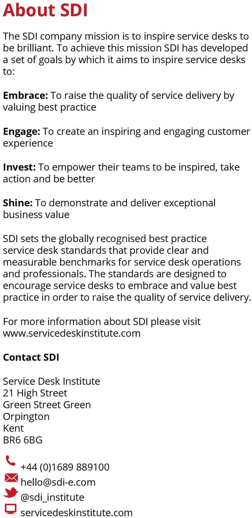 inspiring and engaging customer experience Invest: To empower their teams to be inspired, take action and be better Shine: To demonstrate and deliver exceptional business value SDI sets the globally