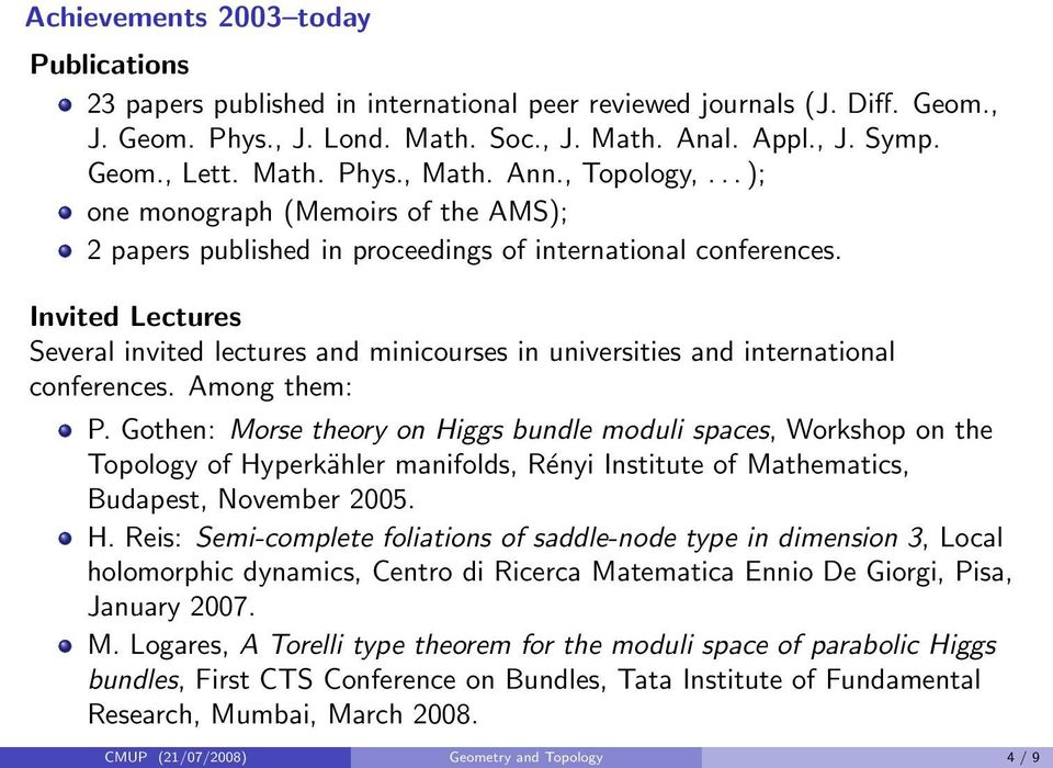 Invited Lectures Several invited lectures and minicourses in universities and international conferences. Among them: P.
