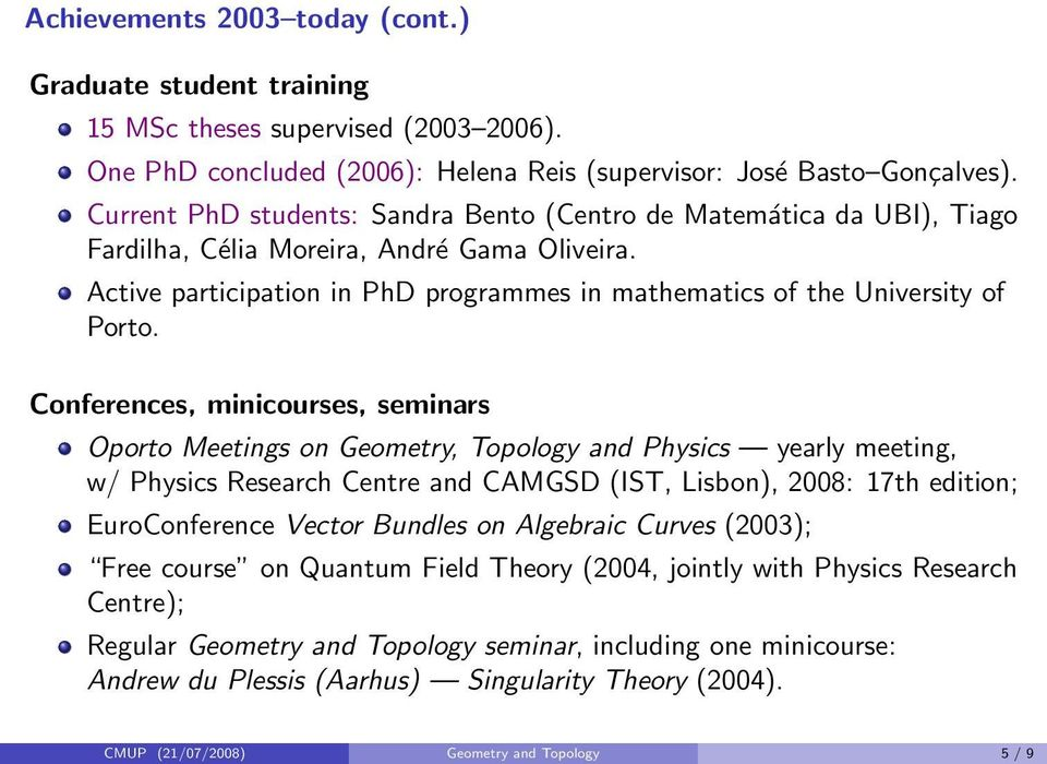 Conferences, minicourses, seminars Oporto Meetings on Geometry, Topology and Physics yearly meeting, w/ Physics Research Centre and CAMGSD (IST, Lisbon), 2008: 17th edition; EuroConference Vector