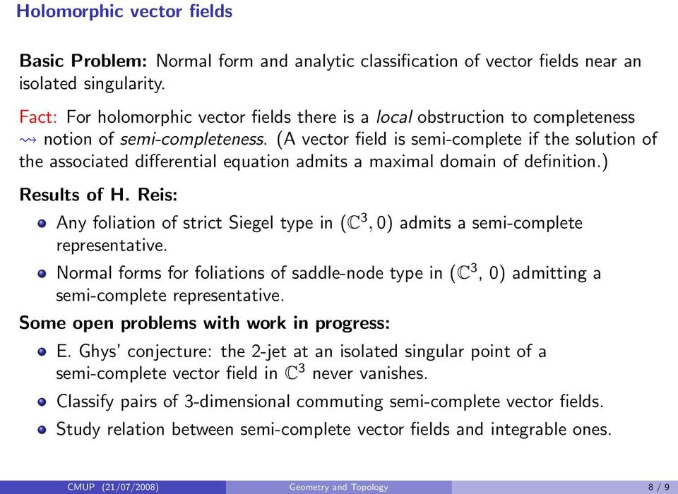 (A vector field is semi-complete if the solution of the associated differential equation admits a maximal domain of definition.) Results of H.