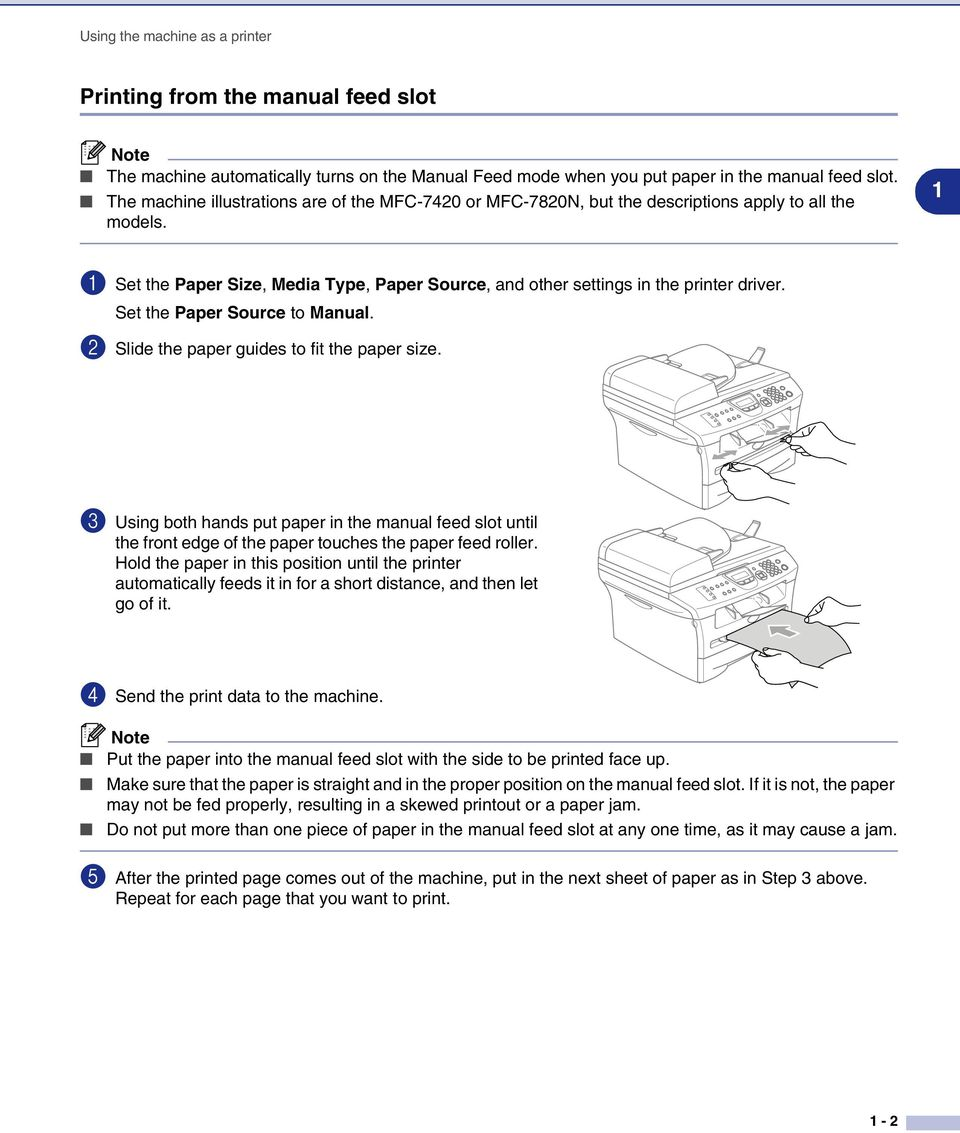 Set the Paper Source to Manual. 2 Slide the paper guides to fit the paper size. 3 Using both hands put paper in the manual feed slot until the front edge of the paper touches the paper feed roller.