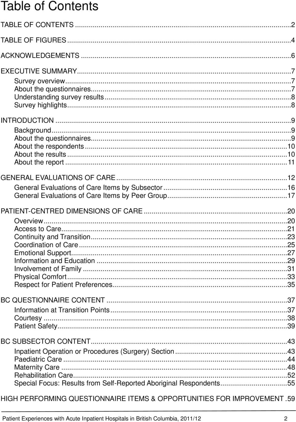 .. 12 General Evaluations of Care Items by Subsector... 16 General Evaluations of Care Items by Peer Group... 17 PATIENT-CENTRED DIMENSIONS OF CARE... 20 Overview... 20 Access to Care.