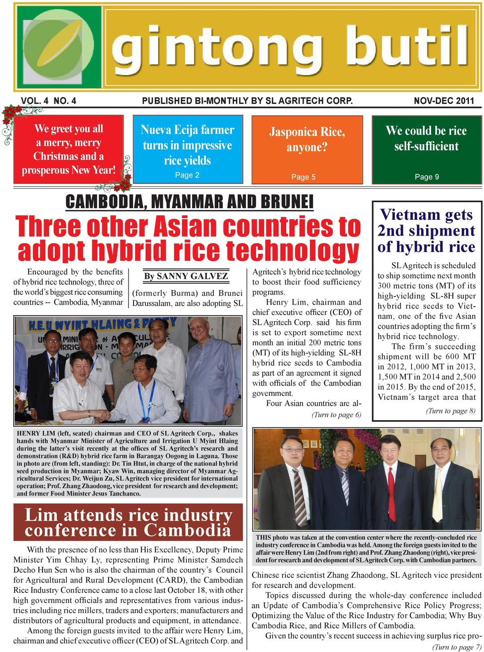 Page 5 We could be rice self-sufficient Page 9 CAMBODIA, MYANMAR AND BRUNEI Three other Asian countries to adopt hybrid rice technology Encouraged by the benefits of hybrid rice technology, three of