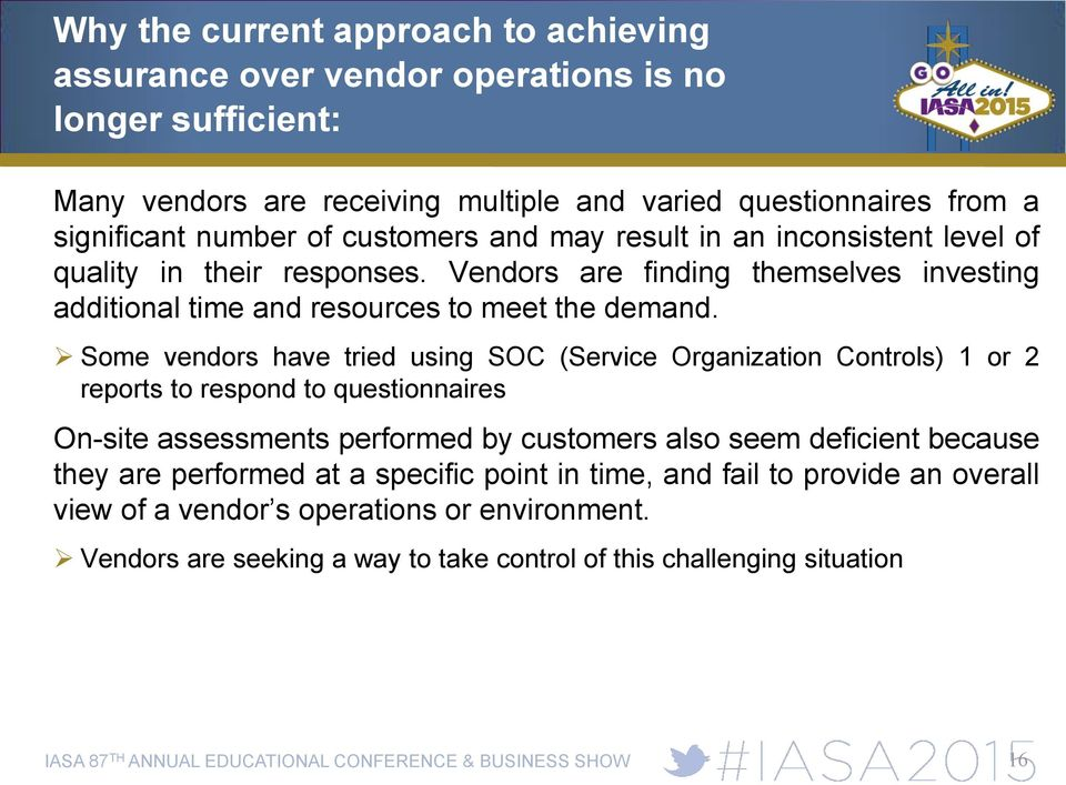 Some vendors have tried using SOC (Service Organization Controls) 1 or 2 reports to respond to questionnaires On-site assessments performed by customers also seem deficient because