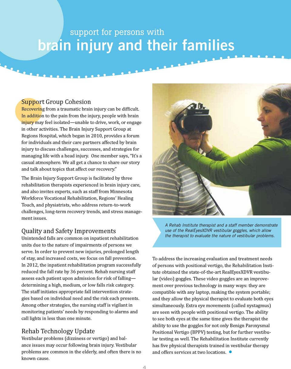 The Brain Injury Support Group at Regions Hospital, which began in 21, provides a forum for individuals and their care partners affected by brain injury to discuss challenges, successes, and