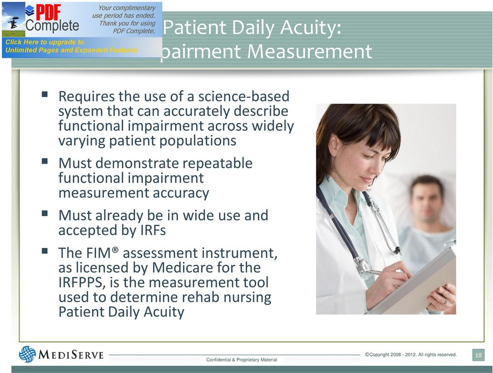 impairment measurement accuracy Must already be in wide use and accepted by IRFs The FIM assessment instrument,