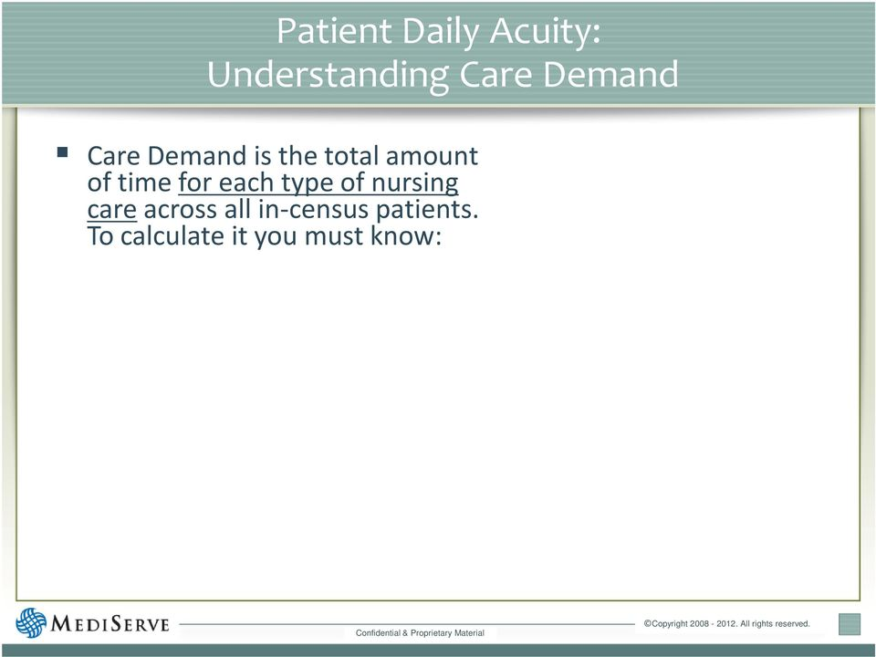 To calculate it you must know: Each patient s daily ADL care need Each patient s daily med/surg nursing care need Each patient s
