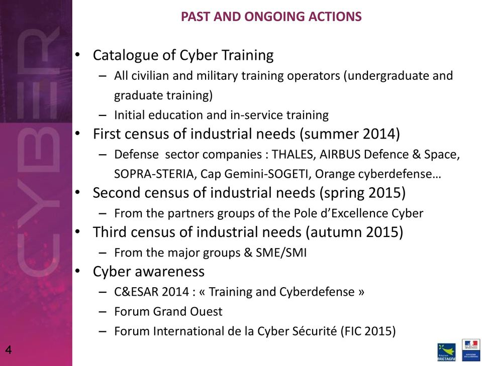 Gemini-SOGETI, Orange cyberdefense Second census of industrial needs (spring 2015) From the partners groups of the Pole d Excellence Third census of