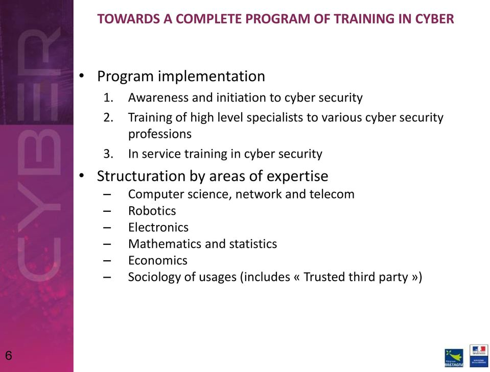Training of high level specialists to various cyber security professions 3.