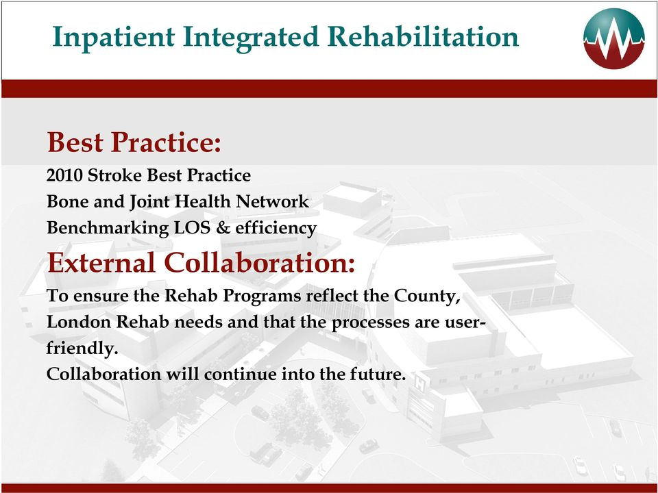 Collaboration: To ensure the Rehab Programs reflect the County, London Rehab