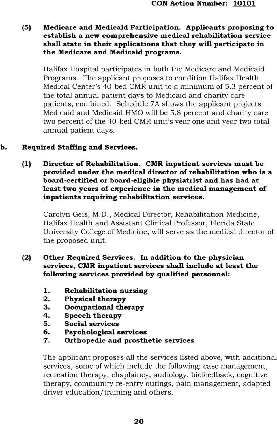 Halifax Hospital participates in both the Medicare and Medicaid Programs. The applicant proposes to condition Halifax Health Medical Center s 40-bed CMR unit to a minimum of 5.