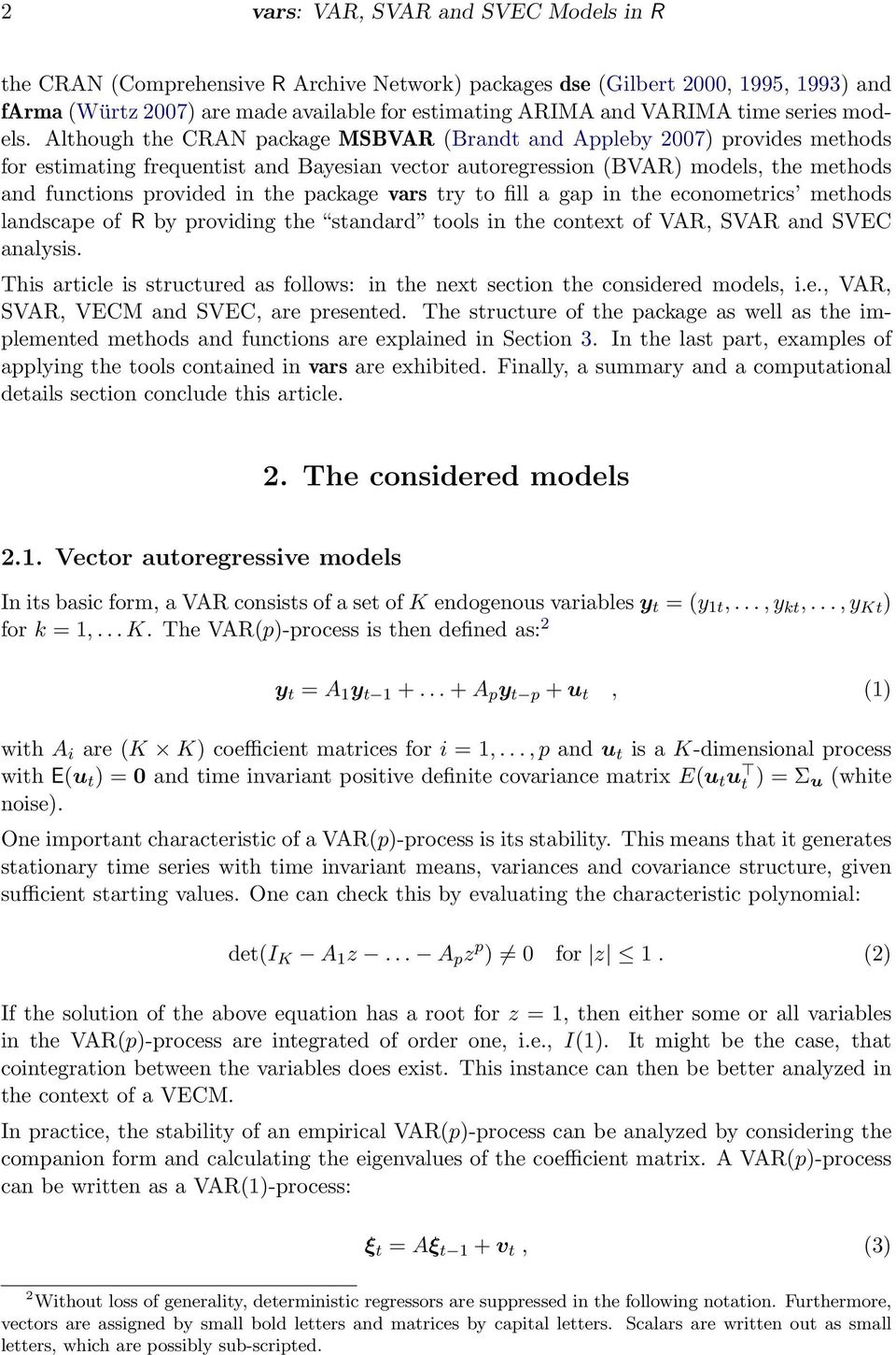 Although the CRAN package MSBVAR (Brandt and Appleby 2007) provides methods for estimating frequentist and Bayesian vector autoregression (BVAR) models, the methods and functions provided in the