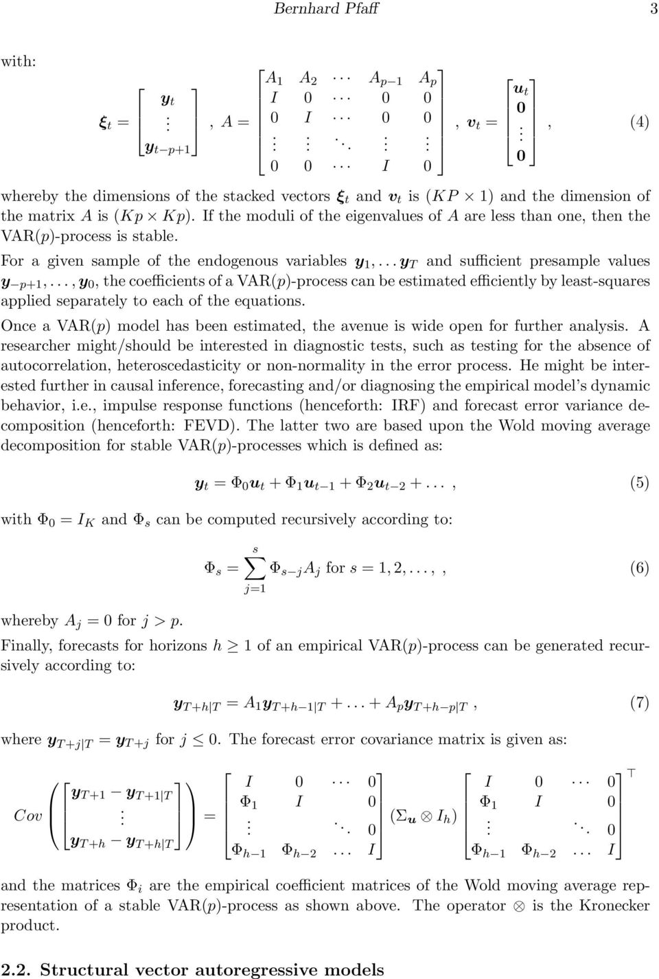If the moduli of the eigenvalues of A are less than one, then the VAR(p)-process is stable. For a given sample of the endogenous variables y 1,... y T and sufficient presample values y p+1,.