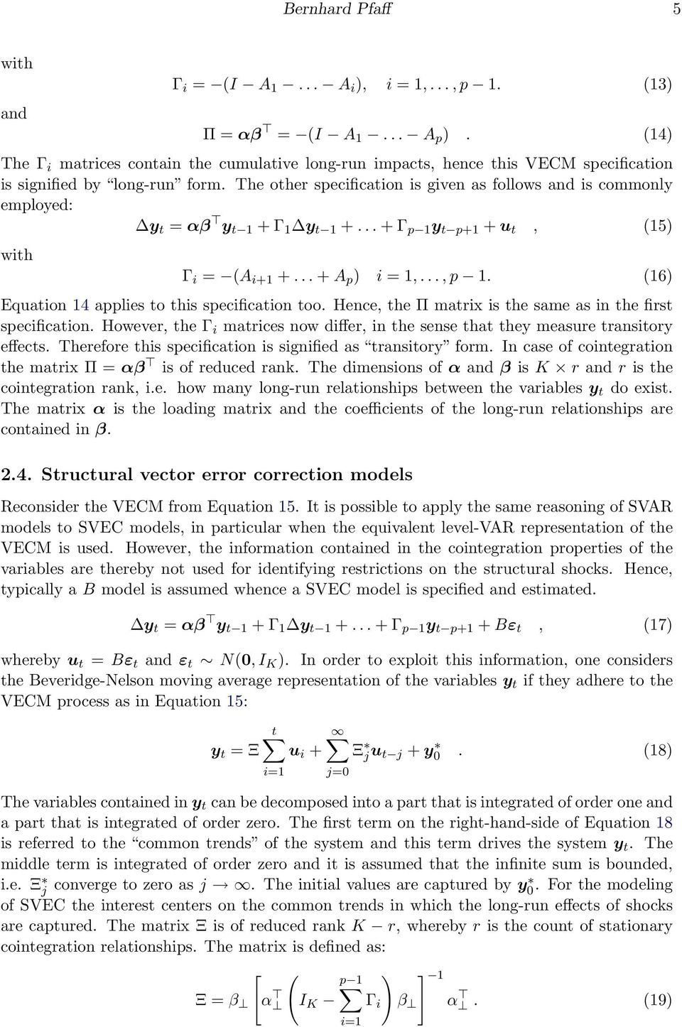 The other specification is given as follows and is commonly employed: y t = αβ y t 1 + Γ 1 y t 1 +... + Γ p 1 y t p+1 + u t, (15) with Γ i = (A i+1 +... + A p ) i = 1,..., p 1.