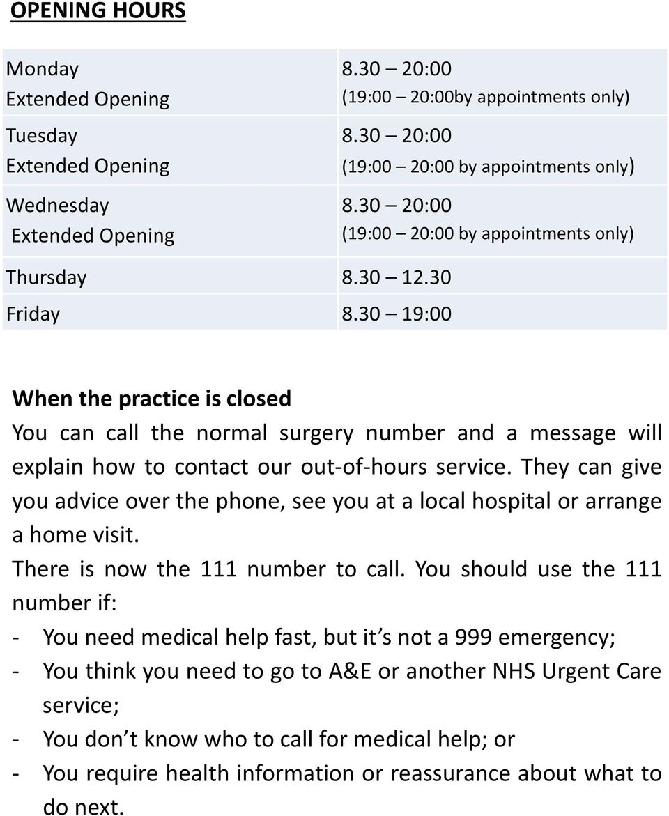 30 19:00 When the practice is closed You can call the normal surgery number and a message will explain how to contact our out-of-hours service.