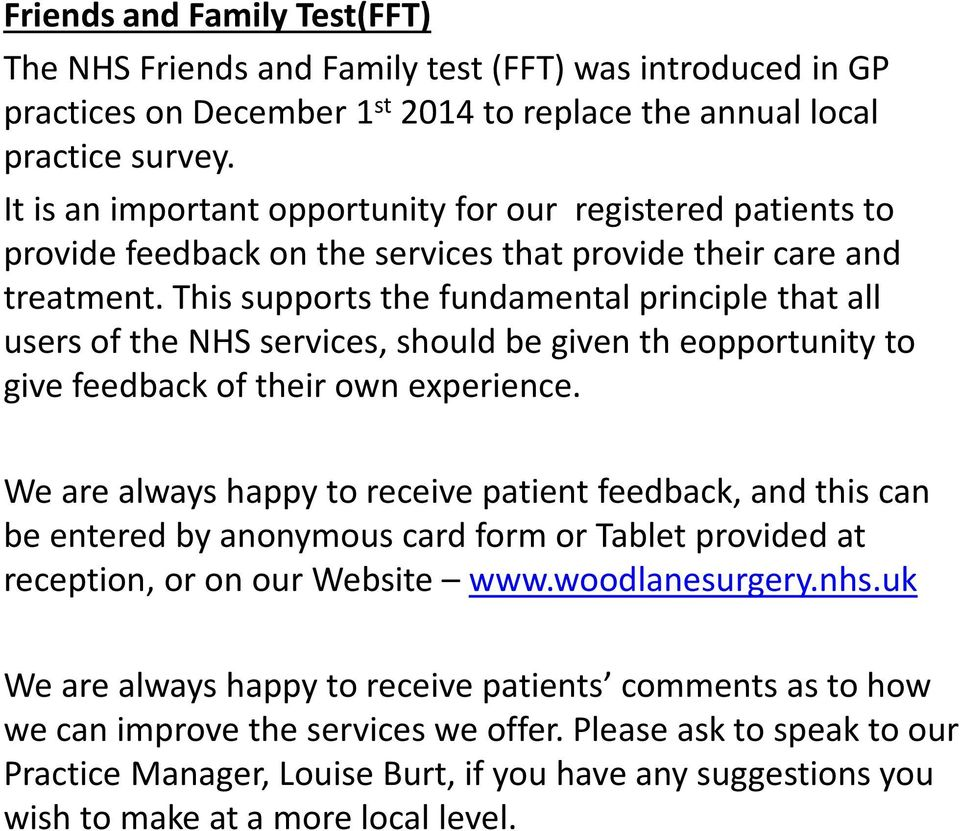 This supports the fundamental principle that all users of the NHS services, should be given th eopportunity to give feedback of their own experience.