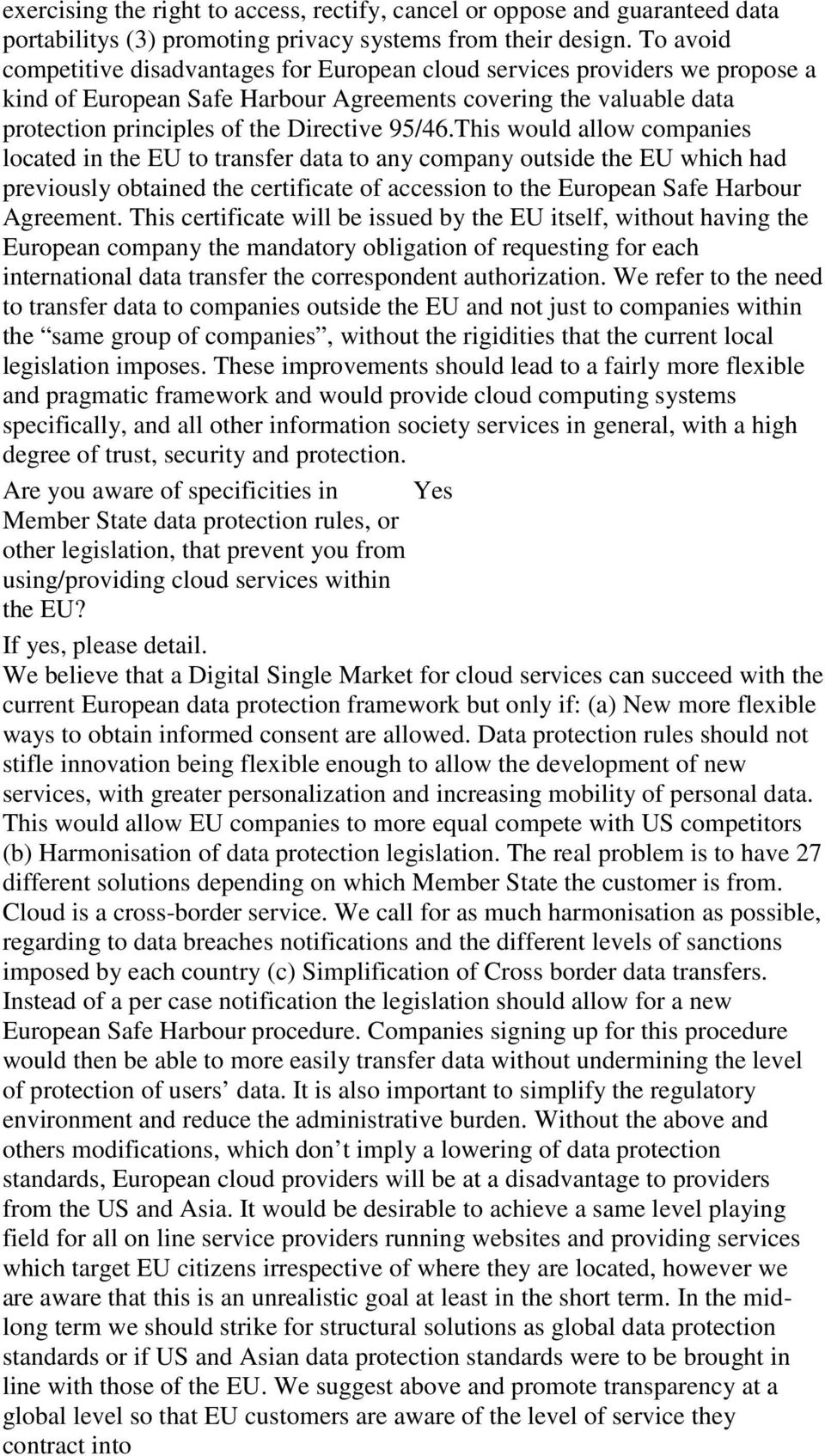 This would allow companies located in the EU to transfer data to any company outside the EU which had previously obtained the certificate of accession to the European Safe Harbour Agreement.