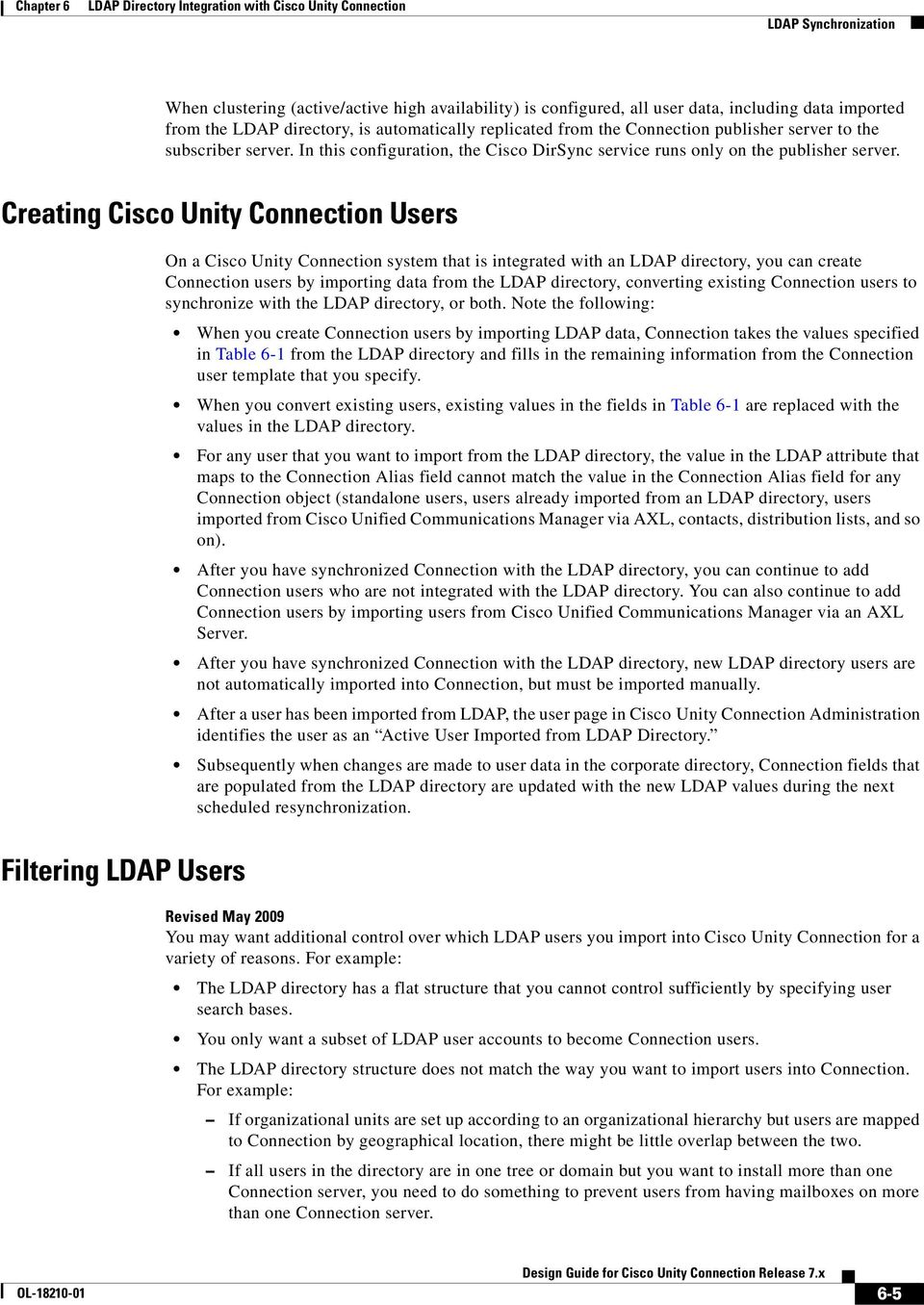 Creating Cisco Unity Connection Users On a Cisco Unity Connection system that is integrated with an LDAP directory, you can create Connection users by importing data from the LDAP directory,