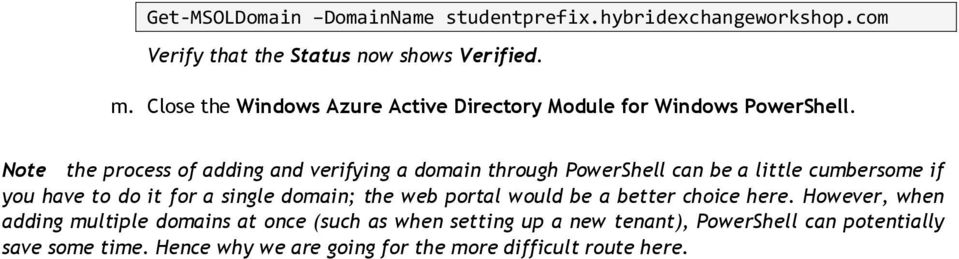 Note the process of adding and verifying a domain through PowerShell can be a little cumbersome if you have to do it for a single domain;
