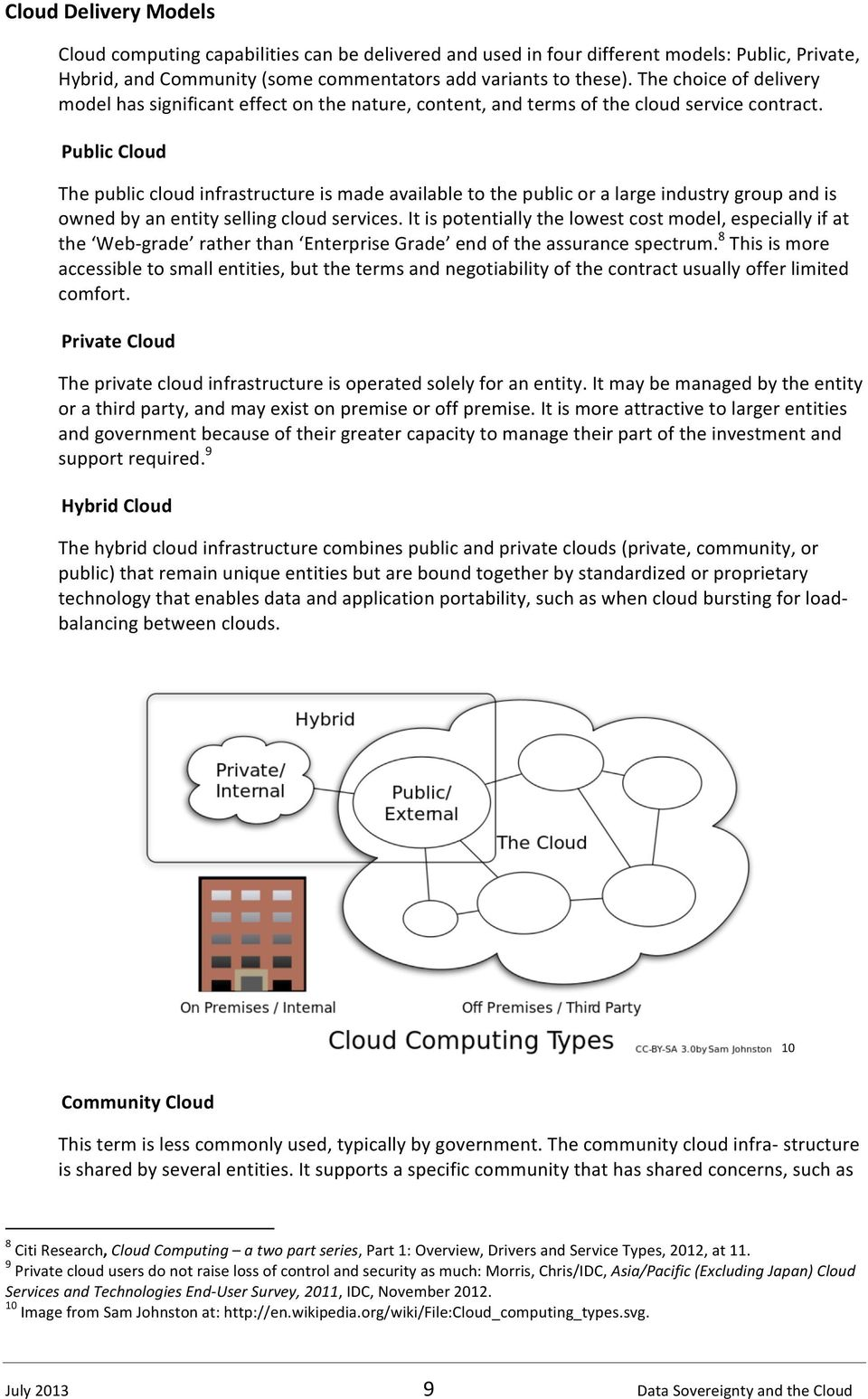 Public Cloud The public cloud infrastructure is made available to the public or a large industry group and is owned by an entity selling cloud services.
