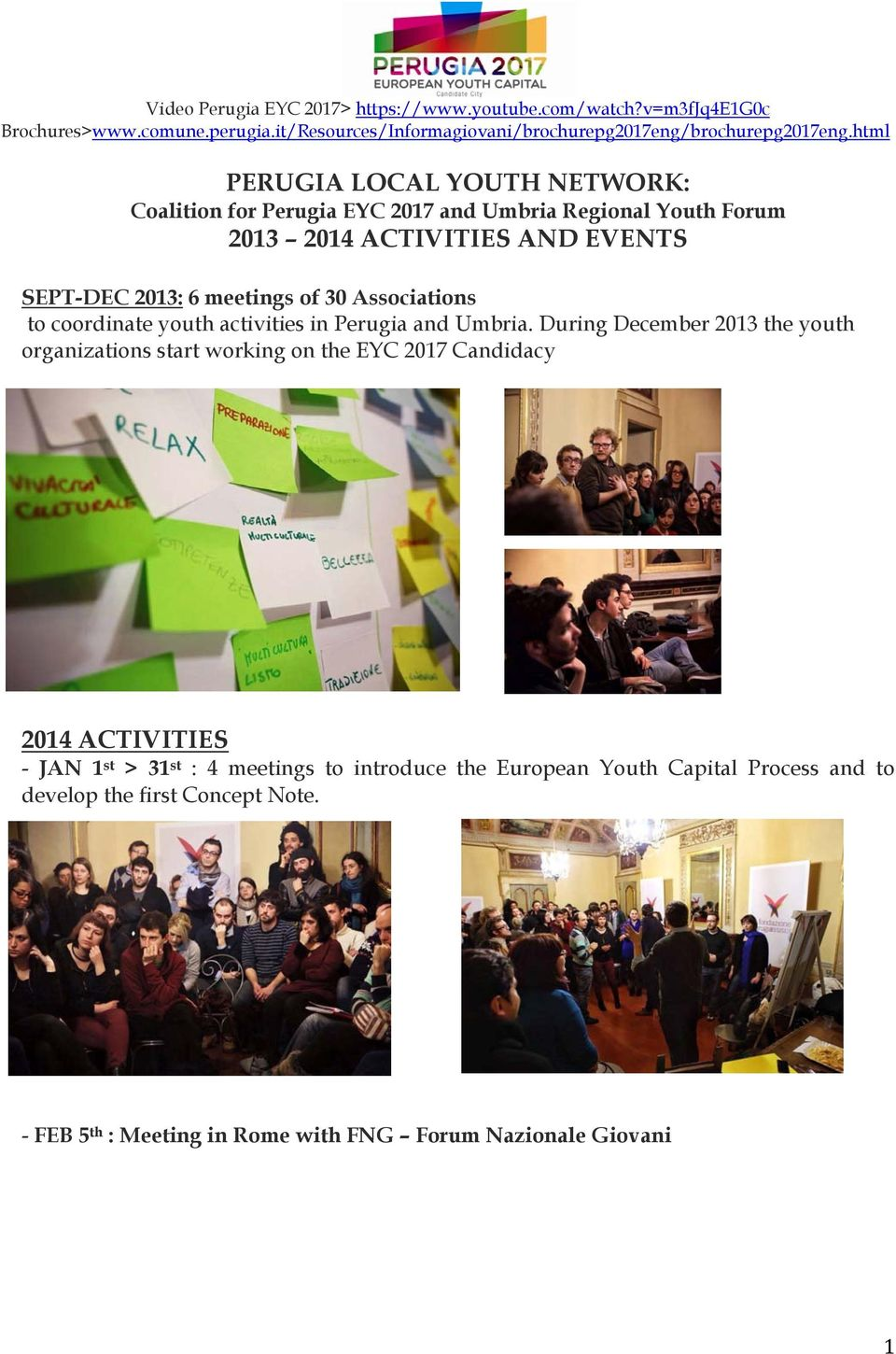 During December 2013 the youth organizations start working on the EYC 2017 Candidacy 2014 ACTIVITIES - JAN 1 st > 31 st : 4