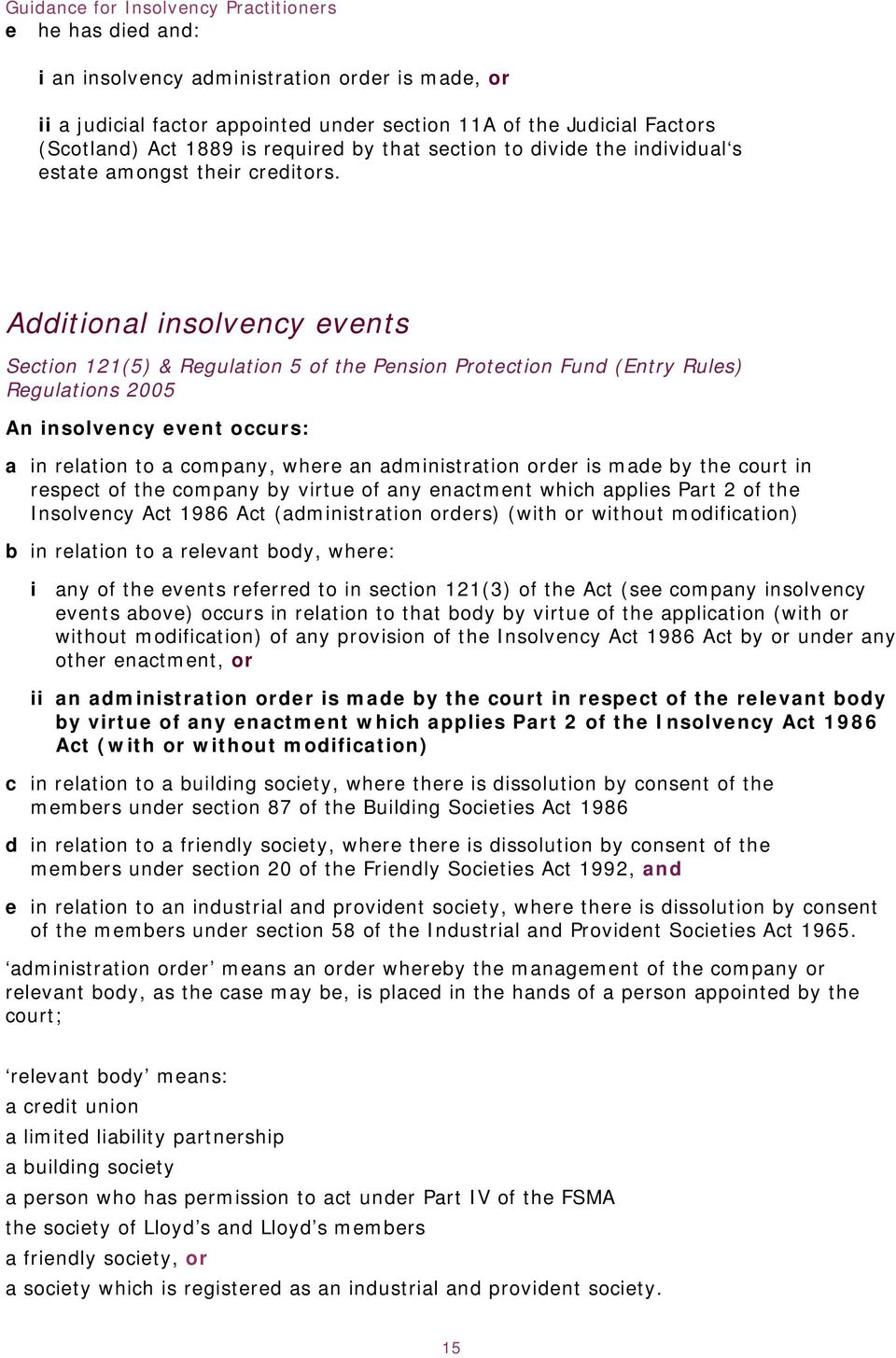 Additional insolvency events Section 121(5) & Regulation 5 of the Pension Protection Fund (Entry Rules) Regulations 2005 An insolvency event occurs: a in relation to a company, where an