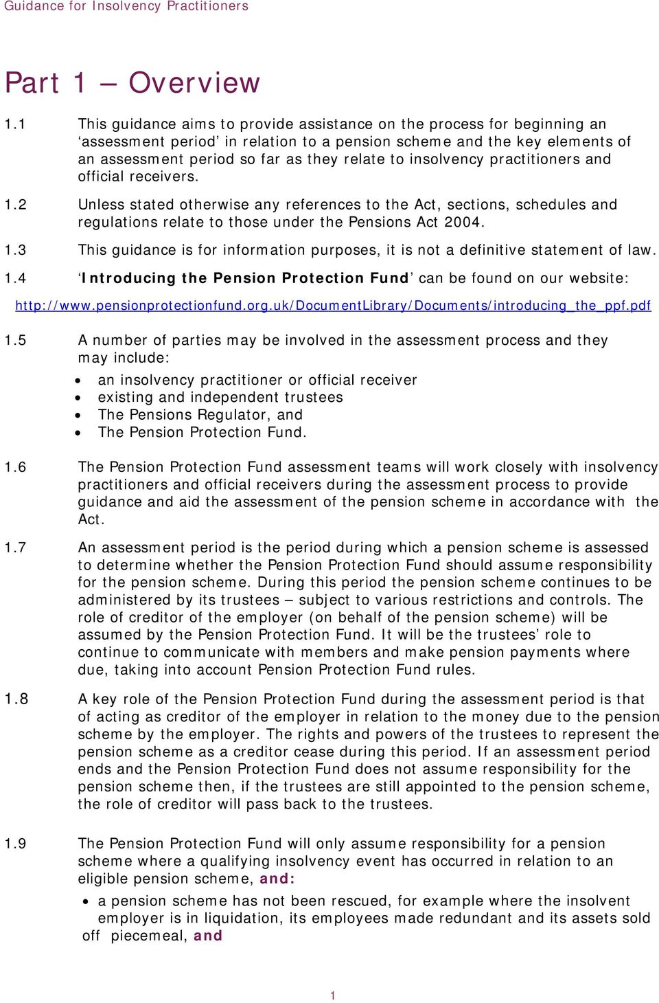 insolvency practitioners and official receivers. 1.2 Unless stated otherwise any references to the Act, sections, schedules and regulations relate to those under the Pensions Act 2004. 1.3 This guidance is for information purposes, it is not a definitive statement of law.