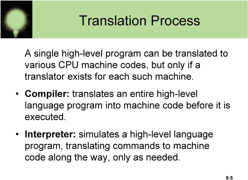 Compiler: translates an entire high-level language program into machine code before it is